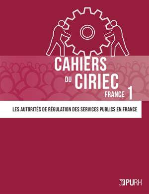Cahiers du CIRIEC France. n° 1, Les autorités de régulation des services publics en France
