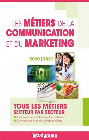 Les métiers de la communication et du marketing : tous les métiers secteur par secteur : 2020-2021