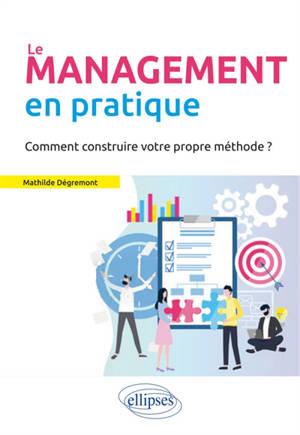Le management en pratique : comment construire votre propre méthode ?