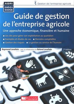 Guide de gestion de l'entreprise agricole : une approche économique, financière et humaine
