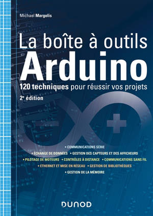 La boîte à outils Arduino : 120 techniques pour réussir vos projets