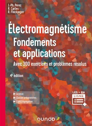 Electromagnétisme : fondements et applications : avec 300 exercices et problèmes résolus