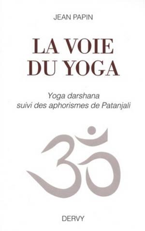 La voie du yoga : yoga darshana