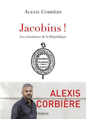 Jacobins ! : les inventeurs de la République