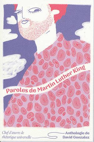 Paroles de Martin Luther King : chef d'oeuvre de rhétorique universelle