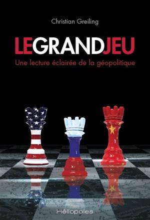 Le grand jeu : une lecture éclairée de la géopolitique
