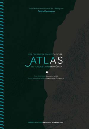 Atlas historique du Rhin supérieur : essai d'histoire transfrontalière = Der Oberrhein : ein historischer Atlas : versuch einer grenzüberschreitenden Geschichte