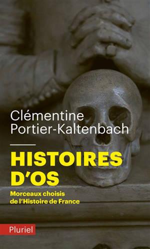 Histoires d'os : morceaux choisis de l'histoire de France