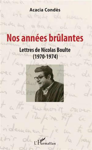 Nos années brûlantes : lettres de Nicolas Boulte (1970-1974)