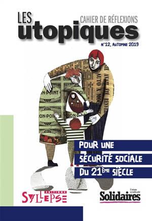 Utopiques (Les) : cahier de réflexions. n° 12, Pour une sécurité sociale du 21e siècle
