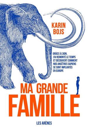 Ma grande famille : grâce à l'ADN, j'ai remonté le temps et découvert comment nos ancêtres sapiens se sont implantés en Europe
