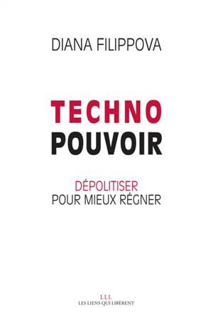 Technopouvoir : dépolitiser pour mieux régner