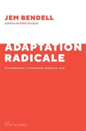 Adaptation radicale : effondrement : comprendre, ressentir, agir