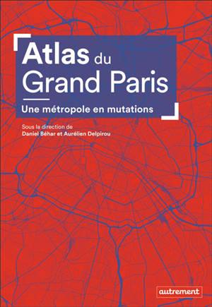Atlas du Grand Paris : une métropole en mutations
