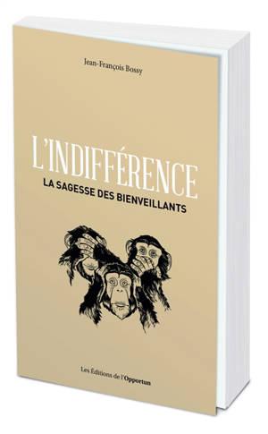 L'indifférence : la sagesse des bienveillants