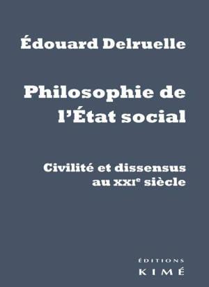 Philosophie de l'Etat social : civilité et dissensus au XXIe siècle
