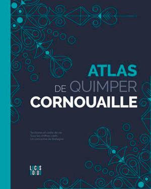 Atlas de Quimper Cornouaille : territoires et cadre de vie, tous les chiffres-clefs, un concentré de Bretagne
