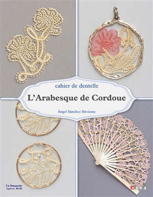 L'arabesque de Cordoue : cahier de dentelle