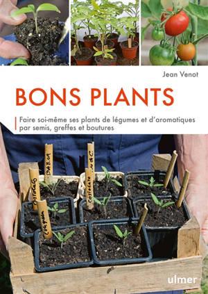 Bons plants : faire soi-même ses plants de légumes et d'aromatiques