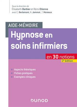 Hypnose en soins infirmiers : en 30 notions