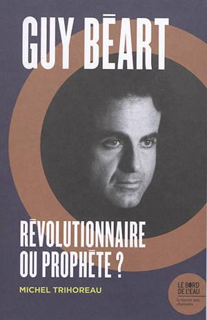 Guy Béart : révolutionnaire ou prophète ?