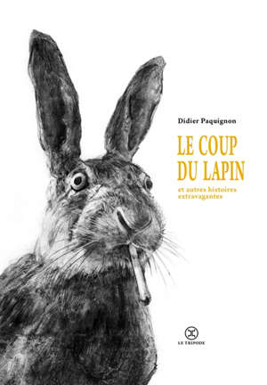 Le coup du lapin : et autres histoires extravagantes