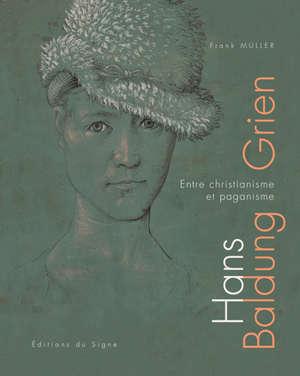 Hans Baldung Grien : entre christianisme et paganisme