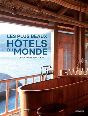 Les plus beaux hôtels du monde : bien plus qu'un lit !