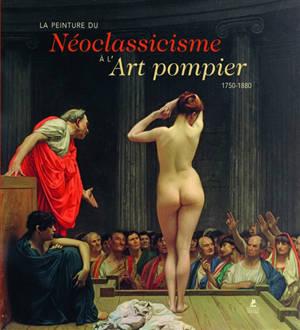 La peinture du néoclassicisme à l'art pompier : 1750-1880 = European painting : 1750-1880 = Europäische Malerei : 1750-1880