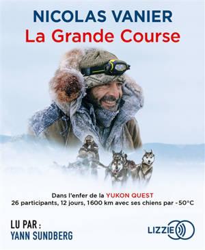 La grande course : dans l'enfer de la Yukon Quest : 26 participants, 12 jours, 1.600 km avec ses chiens par -50°C