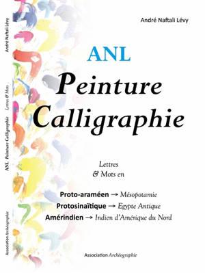 Peinture calligraphie, Lettres & mots en : proto-araméen-Mésopotamie, protosinaïtique-Egypte antique, amérindien-indien d'Amérique du Nord