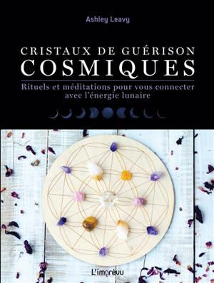 Cristaux de guérison cosmiques : rituels et méditations pour vous connecter avec l'énergie lunaire