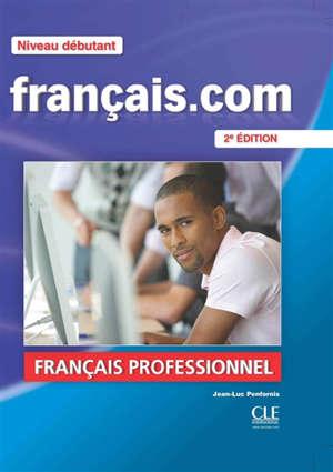 Français.com, niveau débutant : méthode de français professionnel et des affaires