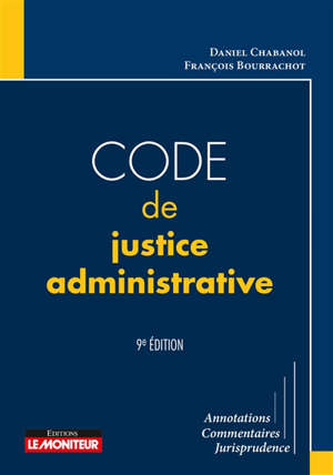 Code de justice administrative : annotations, commentaires, jurisprudence