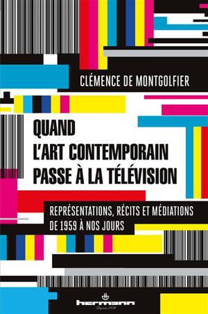 Quand l'art contemporain passe à la télévision : représentations, récits et médiations de 1959 à nos jours