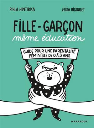 Fille-garçon même éducation : guide pour une parentalité féministe de 0 à 3 ans