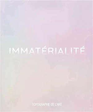 Immatérialité : exposition, Paris, Espace Topographie de l'art, du 7 septembre au 2 novembre 2019