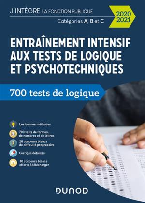 Entraînement intensif aux tests de logique et psychotechniques : 700 tests de logique : catégories A, B et C, 2020-2021