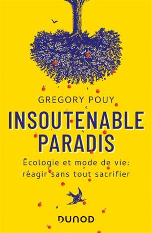 Insoutenable paradis : écologie et mode de vie : réagir sans tout sacrifier
