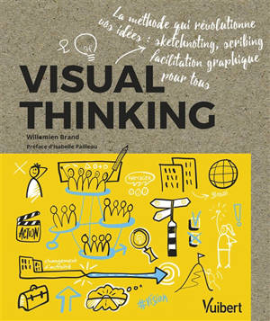 Visual thinking : la méthode qui révolutionne vos idées : sketchnoting, scribing, facilitation graphique pour tous