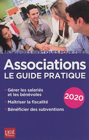 Associations : le guide pratique 2020 : gérer les salariés et les bénévoles, maîtriser la fiscalité, bénéficier des subventions
