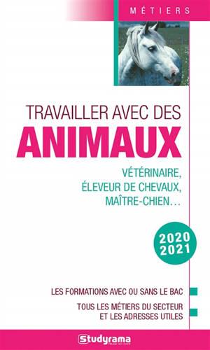 Travailler avec des animaux : vétérinaire, éleveur de chevaux, maître-chien... : les formations avec ou sans le bac, tous les métiers du secteur et les adresses utiles, 2020-2021
