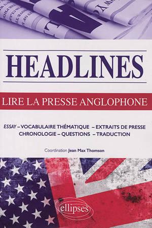 Headlines : lire la presse anglophone en 21 dossiers d'actualité : essay, vocabulaire thématique, extraits de presse, chronologie, questions, traduction