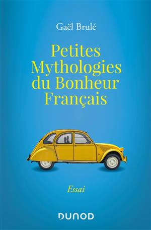 Petites mythologies du bonheur français : essai