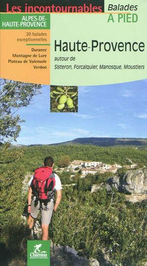 Haute-Provence : autour de Sisteron, Forcalquier, Manosque, Moustiers : 20 balades exceptionnelles, Durance, Montagne de Lure, Plateau de Valensole, Verdon