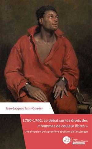 1789-1792 : le débat sur les droits des hommes de couleur libres : une diversion de la première abolition de l'esclavage