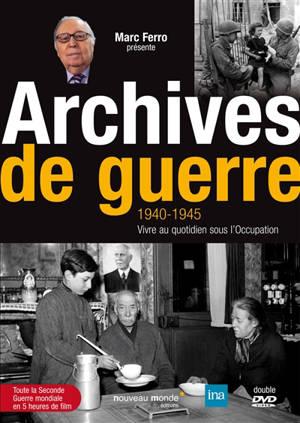 Archives de guerre : 1940-1945 : vivre au quotidien sous l'Occupation
