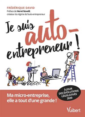 Je suis auto-entrepreneur ! : ma micro-entreprise, elle a tout d'une grande