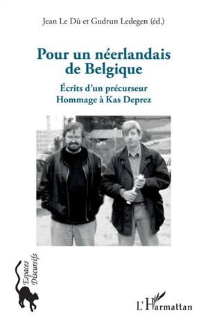 Pour un néerlandais de Belgique : écrits d'un précurseur : hommage à Kas Deprez