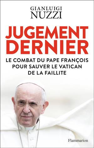 Jugement dernier : le combat du pape François pour sauver le Vatican de la faillite